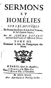 Sermons Et Homelies Sur Les Mysteres De Notre Seigneur, de la Ste Vierge, & sur d'autres sujets: Contenant la suite des Panégyriques des Saints, Volume3