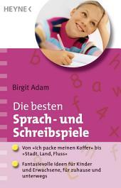 """Die besten Sprach- und Schreibspiele: Von """"Ich packe meinen Koffer"""" bis """"Stadt, Land, Fluss"""": Fantasievolle Ideen für Kinder und Erwachsene, für zuhause und unterwegs"""