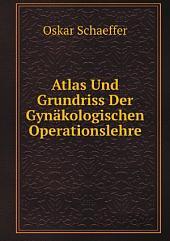Atlas Und Grundriss Der Gyn?kologischen Operationslehre