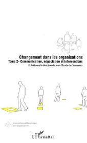 Changement dans les organisations (Tome 2): Communication, négociation et interventions