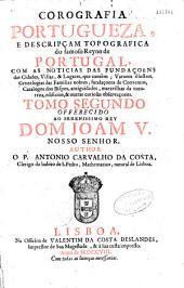 Corografia portugueza e descripçam topografica do famoso reyno de Portugal... offerecido a el rey D. Pedro II...