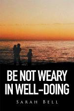 Be Not Weary in Well-Doing