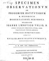 Specimen observationum ad prooemium institutionum B. Heinecii; resp. Guilielmus Julius Luther