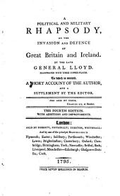 A political and military rhapsody, on the invasion and defence of Great Britain and Ireland ... To which is annexed, a short account of the author [signed: John Drummond], and a supplement by the editor. The fourth edition. With additions, etc