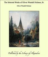 The Selected Works of Oliver Wendell Holmes, Sr.