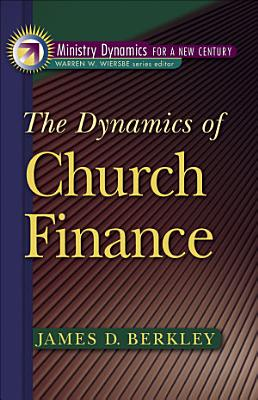 The Dynamics of Church Finance  Ministry Dynamics for a New Century  PDF