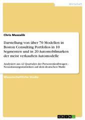 Darstellung von über 70 Modellen in Boston Consulting Portfolios in 10 Segmenten und in 20 Automobilmarken der meist verkauften Automodelle: Analysiert aus 42 Quartalen der Personenkraftwagen - Neuzulassungsstatistiken auf dem deutschen Markt