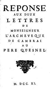 Réponse aux deux lettres de Monseigneur l'Archevêque de Cambrai au Père Quesnel