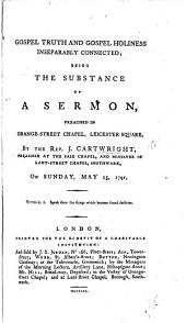 Gospel Truth and Gospel Holiness inseparably connected; being the substance of a sermon, preached in Orange-Street Chapel, Leicester Square, etc