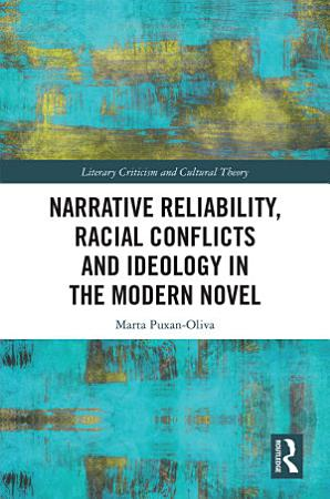 Narrative Reliability  Racial Conflicts and Ideology in the Modern Novel PDF