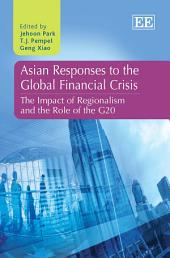 Asian Responses to the Global Financial Crisis: The Impact of Regionalism and the Role of the G20