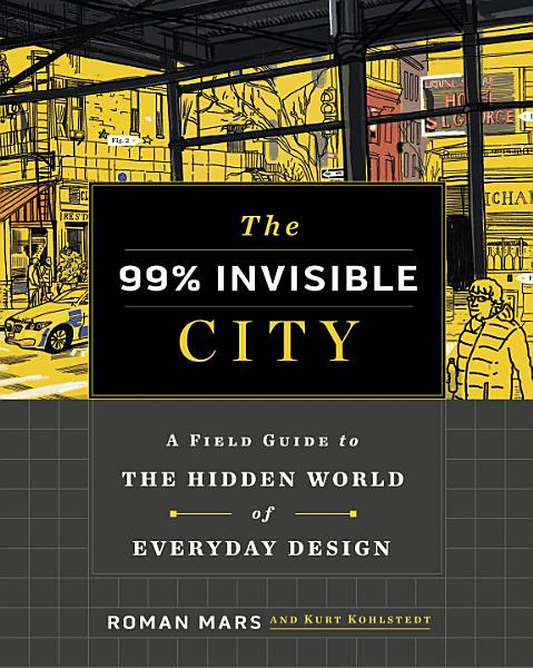 Download The 99  Invisible City Book