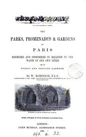 The Parks, Promenades, & Gardens of Paris: Described and Considered in Relation to the Wants of Our Own Cities, and the Public and Private Gardens
