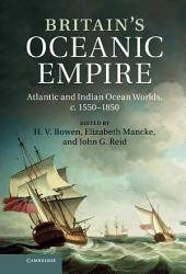 Britain's Oceanic Empire: Atlantic and Indian Ocean Worlds, c.1550–1850