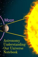 Astronomy Understanding Our Universe Notebook Book