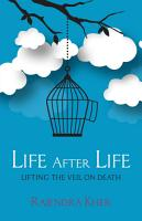 Life After Life   Lifting the Veil on Death PDF