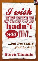 I Wish Jesus Hadn't Said That...