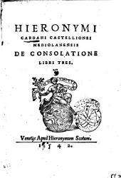 Hieronymi Cardani ... De consolatione libri tres