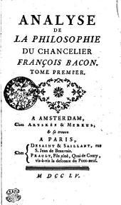ANALYSE DE LA PHILOSOPHIE DU CHANCELIER FRANÇOIS BACON.: TOME PREMIER, Volume1