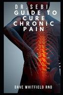 Dr.Sebi Guide to Cure Chronic Pain