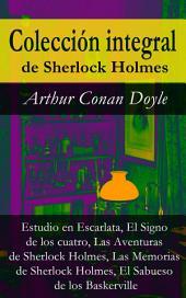 Colección integral de Sherlock Holmes (Estudio en Escarlata, El Signo de los cuatro, Las Aventuras de Sherlock Holmes, Las Memorias de Sherlock Holmes, El Sabueso de los Baskerville): (Estudio en Escarlata, El Signo de los cuatro, Las Aventuras de Sherlock Holmes, Las Memorias de Sherlock Holmes, El Sabueso de los Baskerville)