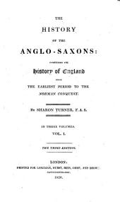 The History of the Anglo-Saxons: Comprising the History of England from the Earliest Period to the Norman Conquest, Volume 1