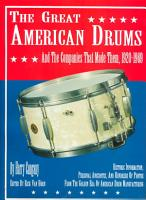 The Great American Drums and the Companies that Made Them  1920 1969 PDF