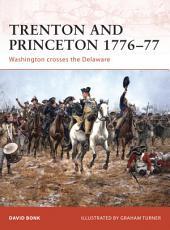 Trenton and Princeton 1776–77: Washington crosses the Delaware