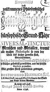 Compendiöses doch vollkommenes philosophisches Hand-Büchlein ; das ist: Philosophische Grund-Sätze zur UNIVERSAL-TINCTUR auf Menschen und Metallen, womit alle wahre Philosophi so von der Welt bis hieher gewesen sind, übereinstimmen, Als welches der wahre Grund alle Philosophische Bücher gründlich zu verstehen, und die höchste Medicin zu machen. Mit großen Fleiß zusammen getragen, von CHRISTOPHORO HEINRICO Keil, Phys. Ordinario der Stadt und Sechs Aemter Wunsiedel