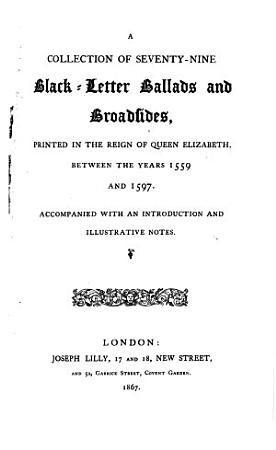 A Collection of Seventy nine Blackletter Ballads and Broadsides PDF
