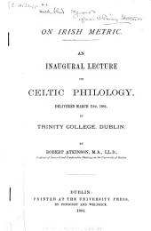 On Irish Metric: An Inaugural Lecture on Celtic Philology, Delivered March 11th, 1884, in Trinity College, Dublin