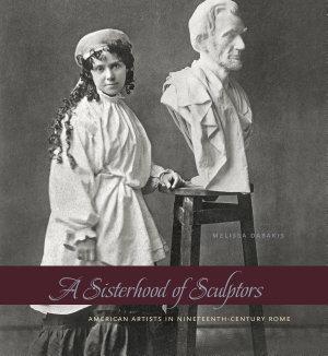 A Sisterhood of Sculptors PDF