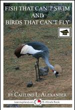 Fish That Can't Swim and Birds That Can't Fly: A 15-Minute Book