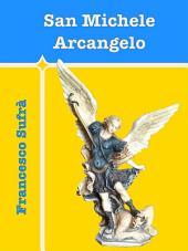San Michele Arcangelo: Storia e Preghiere