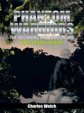 Phantom Warriors---The Beginning and Mission One: The Amazon Jungle