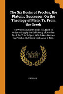The Six Books of Proclus  the Platonic Successor  on the Theology of Plato  Tr  from the Greek PDF