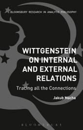 Wittgenstein on Internal and External Relations: Tracing all the Connections
