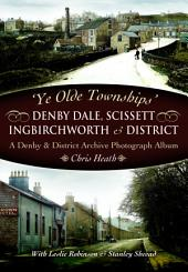 Ye Old Townships - Denby Dale, Scissett, Ingbirchworth and District