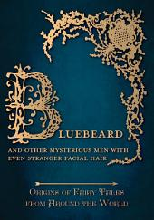 Bluebeard - And Other Mysterious Men with Even Stranger Facial Hair (Origins of Fairy Tales from Around the World): Origins of Fairy Tales from Around the World