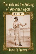 The Irish and the Making of American Sport, 1835Ð1920