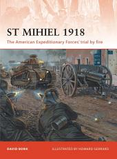 St Mihiel 1918: The American Expeditionary Forces' trial by fire