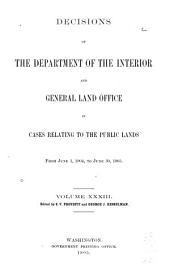 Decisions of the Department of the Interior and the General Land Office in Cases Relating to the Public Lands: Volume 33