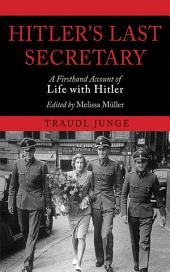 Hitler's Last Secretary: A Firsthand Account of Life with Hitler