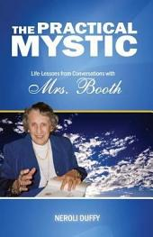 The Practical Mystic: Life-Lessons from Conversations with Mrs. Booth