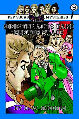 Pep Squad Mysteries Book 9  Sinister Acts Take Center Stage PDF