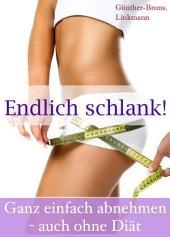 Endlich schlank! Ganz einfach abnehmen - auch ohne Diät: Der leichte Weg zum Wunschgewicht - Abnehm-Tipps, Lebensmittel-Infos, Diät-Rezepte, Fett-weg-Tee
