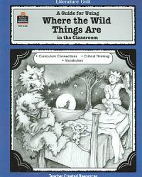 A Guide For Using Where The Wild Things Are In The Classroom Book PDF