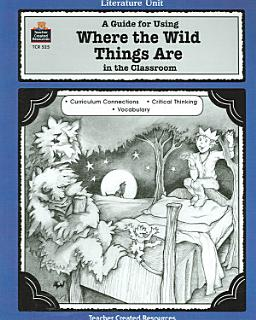 A Guide for Using Where the Wild Things Are in the Classroom Book