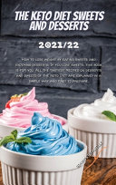THE KETO DIET SWEETS AND DESSERTS 2021/22