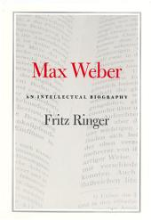 Max Weber: An Intellectual Biography